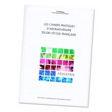 Les cahiers pratiques de l'aromathérapie selon l'Ecole Française. Volume 1 : Pédiatrie