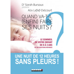 Quand va-t-il (enfin) faire ses nuits ? Dr Sarah Bursaux