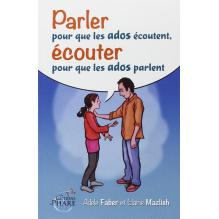 Parler aux ados pour qu'ils écoutent, les écouter pour qu'ils parlent (Faber & Mazlish)
