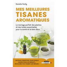 Mes meilleures tisanes aromatiques ( Danièle Festy )