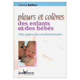 Pleurs et colères des enfants et des bébés (Aletha Solter)