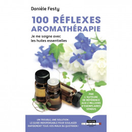 100 réflexes aromathérapie (Danièle Festy )